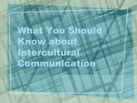 What You Should Know about Intercultural Communication.