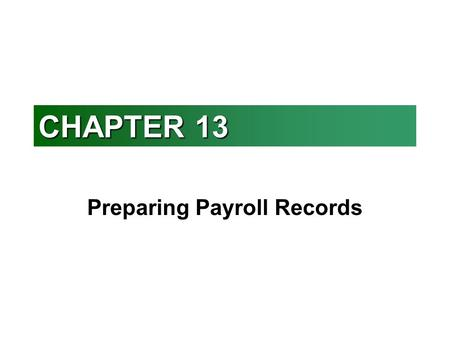 CHAPTER 13 Preparing Payroll Records. OBJECTIVES: n Define accounting terms related to payroll records n Identify accounting practices related to payroll.
