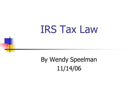 IRS Tax Law By Wendy Speelman 11/14/06 Federal Agencies State Agencies Municipal Governments County Governments School Districts Federal, State, & Local.