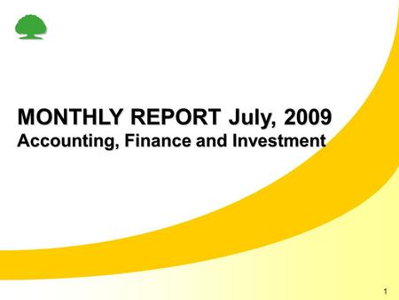 1 MONTHLY REPORT July, 2009 Accounting, Finance and Investment.