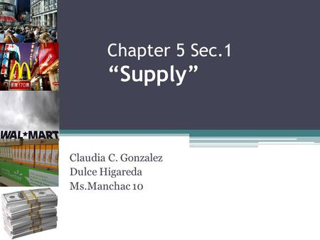 "Chapter 5 Sec.1 ""Supply"" Claudia C. Gonzalez Dulce Higareda Ms.Manchac 10."