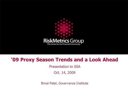 '09 Proxy Season Trends and a Look Ahead Presentation to SSA Oct. 14, 2009 Bimal Patel, Governance Institute.
