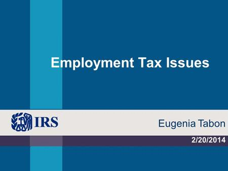 Employment Tax Issues 2/20/2014 Eugenia Tabon. Applies to tax years beginning after 12/31/2012 Employers are required to withhold 0.9 percent AdMT on.