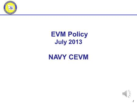 1 EVM Policy July 2013 NAVY CEVM 2 Outline DoDI 5000.02 DFARS 252.234-7001 DFARS 252.234-7002 DFARS 252.242-7005 19 June 2012 AT&L Policy Letter.