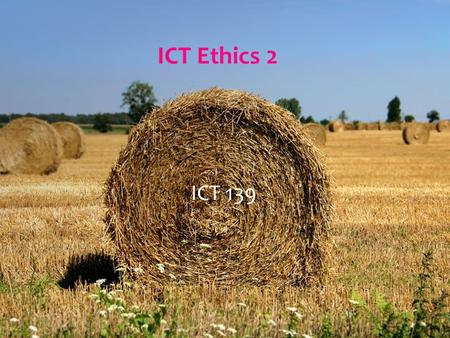 ICT Ethics 2 ICT 139.