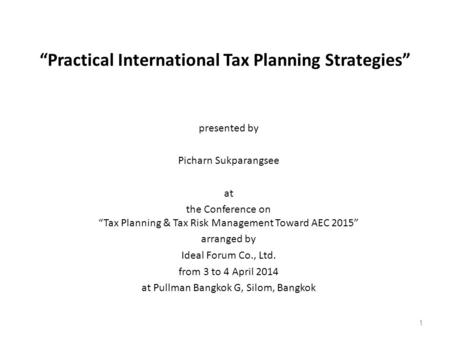 """Practical International Tax Planning Strategies"" presented by Picharn Sukparangsee at the Conference on ""Tax Planning & Tax Risk Management Toward AEC."