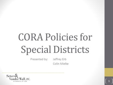 CORA Policies for Special Districts Presented by: Jeffrey Erb Colin Mielke 1.