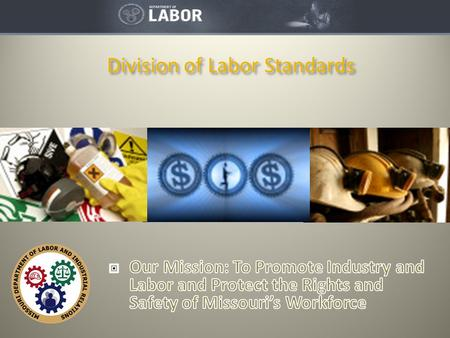 Division of Labor Standards. Carla Buschjost, Director  Wage, Hour and Dismissal Rights  Missouri Mine and Cave Safety  On-Site Safety and Health Consultation.