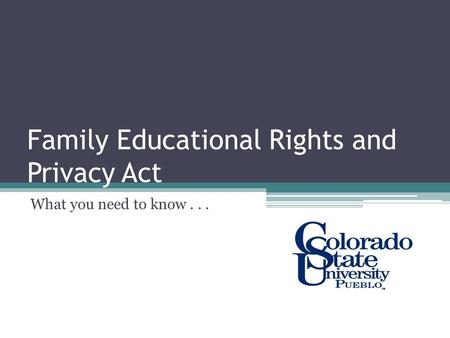 Family Educational Rights and Privacy Act What you need to know...