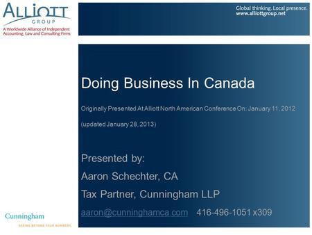 Doing Business In Canada Originally Presented At Alliott North American Conference On: January 11, 2012 (updated January 28, 2013) Presented by: Aaron.