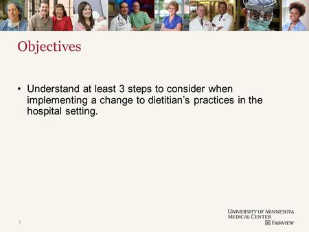 TITLE & CONTENT Objectives Understand at least 3 steps to consider when implementing a change to dietitian's practices in the hospital setting. 1.