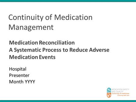 Continuity of Medication Management Medication Reconciliation A Systematic Process to Reduce Adverse Medication Events Hospital Presenter Month YYYY.