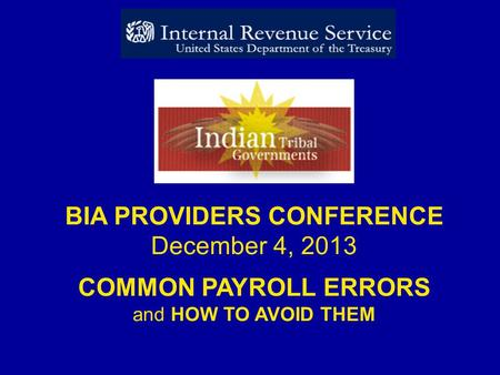 BIA PROVIDERS CONFERENCE December 4, 2013 COMMON PAYROLL ERRORS and HOW TO AVOID THEM.