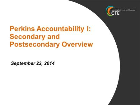 Perkins Accountability I: Secondary and Postsecondary Overview September 23, 2014.