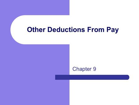 Other Deductions From Pay Chapter 9. Involuntary Deductions Deductions over which an employer has no control Required by law to deduct a certain amount.