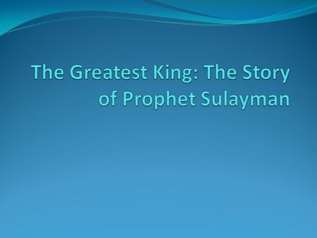 Prophet Sulayman's Wisdom One day Dawood, was sitting, as usual, solving the problems of his people when two men, one of whom had a field, came to him.