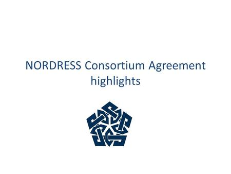 NORDRESS Consortium Agreement highlights. All participating institutions have signed the CA This presentation gives a brief overview of the main items.
