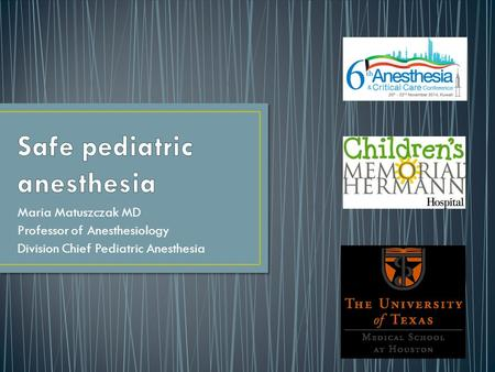 Maria Matuszczak MD Professor of Anesthesiology Division Chief Pediatric Anesthesia.