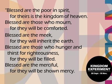 """Blessed are the poor in spirit, for theirs is the kingdom of heaven"