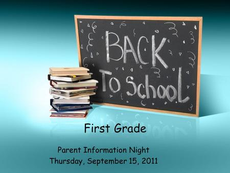 First Grade Parent Information Night Thursday, September 15, 2011.