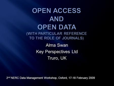 Alma Swan Key Perspectives Ltd Truro, UK 2 nd NERC Data Management Workshop, Oxford, 17-18 February 2009.