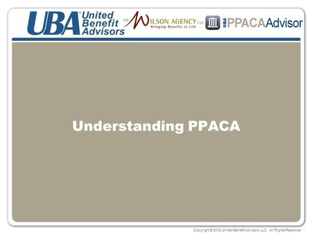 Copyright © 2012 United Benefit Advisors, LLC. All Rights Reserved. Understanding PPACA.