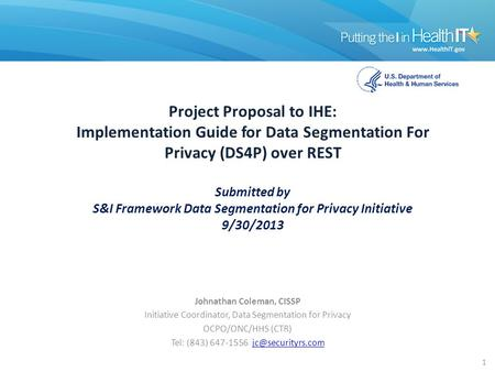 Project Proposal to IHE: Implementation Guide for Data Segmentation For Privacy (DS4P) over REST Submitted by S&I Framework Data Segmentation for Privacy.