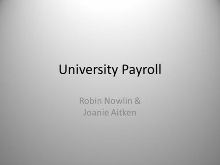 University Payroll Robin Nowlin & Joanie Aitken. OUT OF STATE TAXES W-2 MAIL OUTS FOREIGN NATIONAL STUDENTS JOANIE AITKEN.