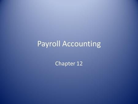 Payroll Accounting Chapter 12. Calculating Gross Earnings Using a Payroll System – Payroll is a list of the employees and the payments due to each employee.