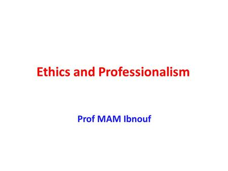 Ethics and Professionalism Prof MAM Ibnouf. Aims : الأهداف 1- To define medical ethics 2- To provide examples of ethical clinical practice 1- تعريف الأخلاق.