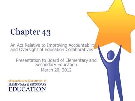 Chapter 43 An Act Relative to Improving Accountability and Oversight of Education Collaboratives Presentation to Board of Elementary and Secondary Education.