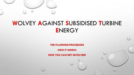 WOLVEY AGAINST SUBSIDISED TURBINE ENERGY THE PLANNING PROCEDURE HOW IT WORKS HOW YOU CAN GET INVOLVED!