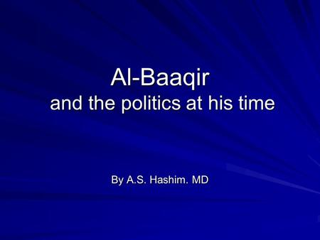 Al-Baaqir and the politics at his time By A.S. Hashim. MD.