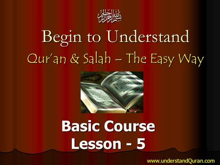 Begin to Understand Qur'an & Salah – The Easy Way Basic Course Lesson - 5 www.understandQuran.com.