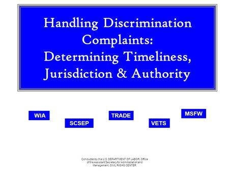 Conducted by the U.S. DEPARTMENT OF LABOR, Office of the Assistant Secretary for Administration and Management, CIVIL RIGHS CENTER Handling Discrimination.