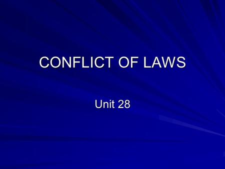 "CONFLICT OF LAWS Unit 28. Preview TermsDefinitions ""Foreign law"" Jurisdiction Choice of applicable law Principles of the choice of law Rome Convention."
