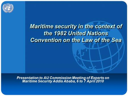 Maritime security in the context of the 1982 United Nations Convention on the Law of the Sea Presentation to AU Commission Meeting of Experts on Maritime.