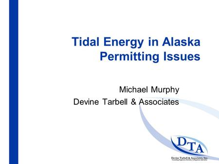 Tidal Energy in Alaska Permitting Issues Michael Murphy Devine Tarbell & Associates.