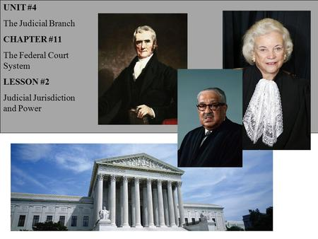 UNIT #4 The Judicial Branch CHAPTER #11 The Federal Court System LESSON #2 Judicial Jurisdiction and Power.