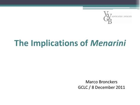 The Implications of Menarini Marco Bronckers GCLC / 8 December 2011.