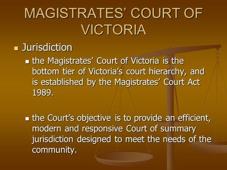 MAGISTRATES' COURT OF VICTORIA Jurisdiction Jurisdiction the Magistrates' Court of Victoria is the bottom tier of Victoria's court hierarchy, and is established.