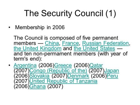 The Security Council (1) Membership in 2006 The Council is composed of five permanent members — China, France, Russian Federation, the United Kingdom and.