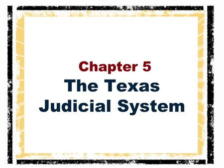 "Chapter 5 The Texas Judicial System. Introduction The Introduction to Chapter 5 raises important questions: –What is ""cruel and unusual punishment""? Why."