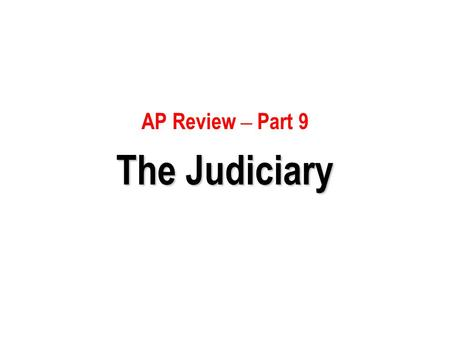 AP Review – Part 9 The Judiciary.