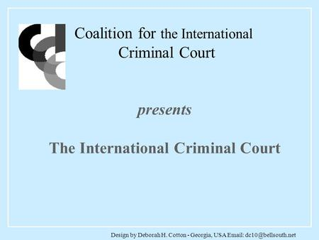Design by Deborah H. Cotton - Georgia, USA   presents The International Criminal Court Coalition for the International Criminal.