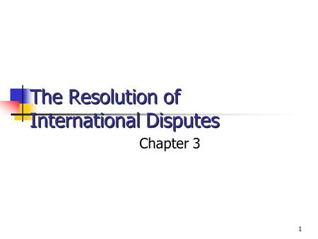 1 The Resolution of International Disputes Chapter 3 © 2002 West/Thomson Learning.