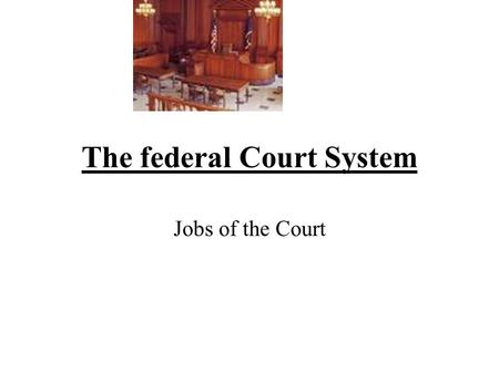 The federal Court System Jobs of the Court. 1.Civil Disputes -Court settle disputes (arguments) The court uses the law to make a decision Cases deal with.