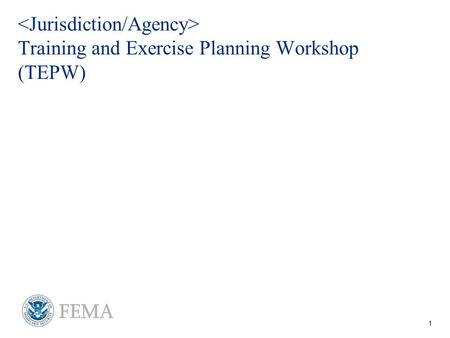 1 For Official Use Only - FOUO Training and Exercise Planning Workshop (TEPW)