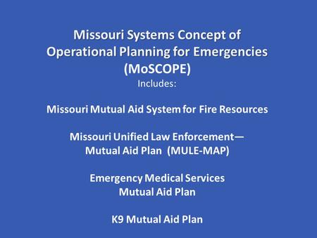 Missouri Systems Concept of Operational Planning for Emergencies Missouri Systems Concept of Operational Planning for Emergencies (MoSCOPE) Includes: Missouri.