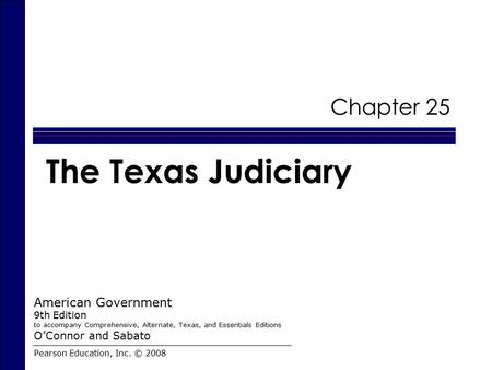 The Texas Judiciary Chapter 25 American Government O'Connor and Sabato
